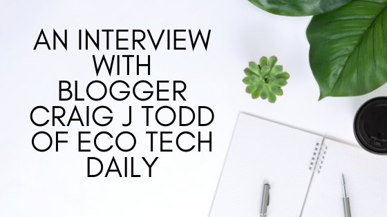 An Interview with Blogger Craig J Todd of Eco Tech Daily - Bamboo Eco Friendly Products