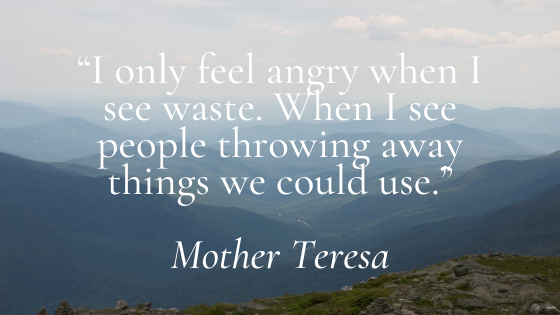 I only feel angry when I see waste.When I see people throwing away