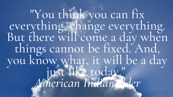 You think you can fix everything, change everything. But there will come